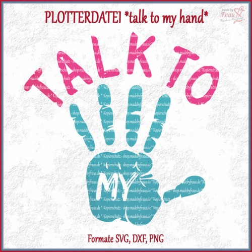 Talk to my Hand *Plotterdatei