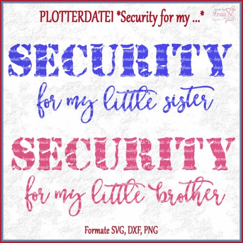 SECURITY for my little Sister / Brother *Plotterdatei