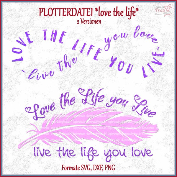love the life you live Plotterdatei